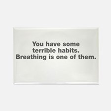 You have terrible habits Rectangle Magnet