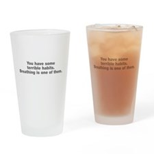 You have terrible habits Drinking Glass