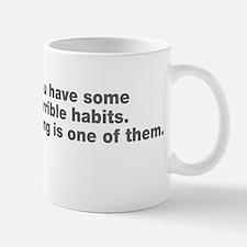 You have terrible habits Mug