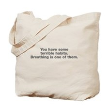 You have terrible habits Tote Bag
