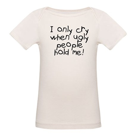 I only cry when ugly hold me Organic Baby T-Shirt