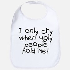 I only cry when ugly hold me Bib