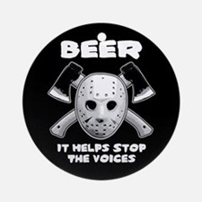 Beer Helps Stop The Voices Ornament (Round)
