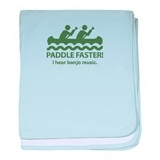 Paddle Faster I Hear Banjo Music baby blanket