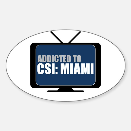 Addicted to CSI: Miami Oval Decal