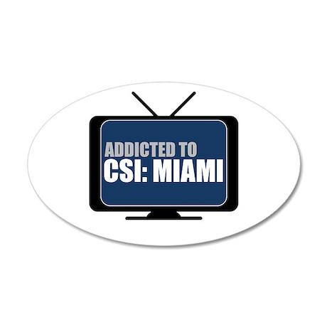 Addicted to CSI: Miami 22x14 Oval Wall Peel