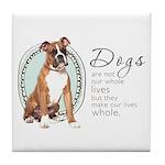 Dogs Make Lives Whole -Boxer Tile Coaster