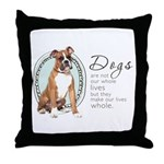 Dogs Make Lives Whole -Boxer Throw Pillow