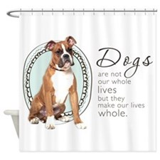 Dogs Make Lives Whole -Boxer Shower Curtain