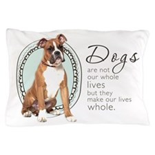 Dogs Make Lives Whole -Boxer Pillow Case