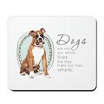 Dogs Make Lives Whole -Boxer Mousepad