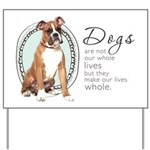 Dogs Make Lives Whole -Boxer Yard Sign