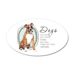 Dogs Make Lives Whole -Boxer 22x14 Oval Wall Peel
