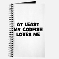 At Least My Codfish Loves Me Journal