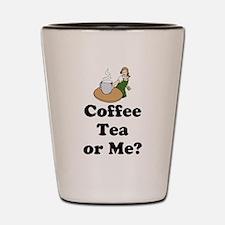 Coffee Tea or Me? Shot Glass