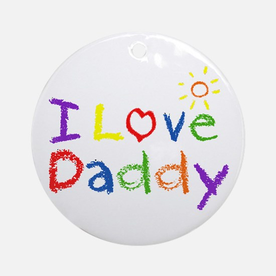 I Love Daddy Ornament (Round)