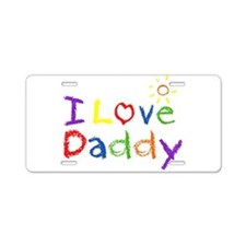 I Love Daddy Aluminum License Plate