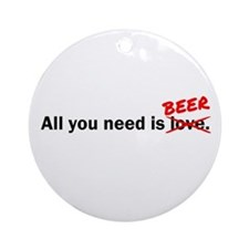 All you need is Beer Ornament (Round)