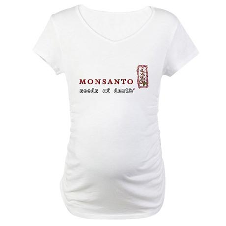 Monsanto: Seeds of Death Maternity T-Shirt