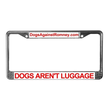 """Dogs Aren't Luggage"" License Plate Fram"