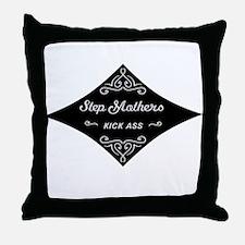 Step Mothers Kick Ass Throw Pillow