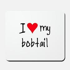 I LOVE MY Bobtail Mousepad