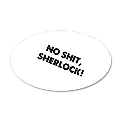 No Shit, Sherlock ! 38.5 x 24.5 Oval Wall Peel