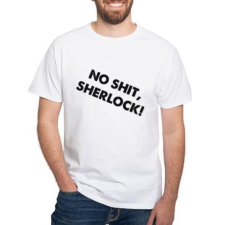 No Shit, Sherlock ! White T-Shirt