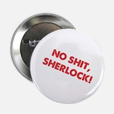 "No Shit, Sherlock ! 2.25"" Button"