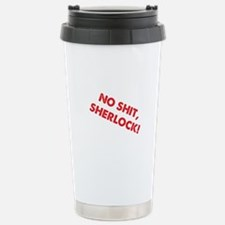 No Shit, Sherlock ! Travel Mug