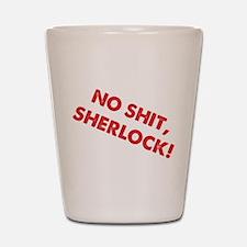 No Shit, Sherlock ! Shot Glass