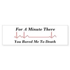 You Bored me To Death Bumper Sticker