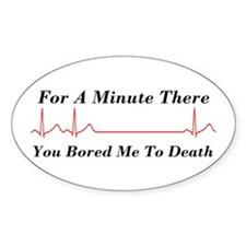 You Bored me To Death Decal