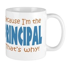 Because I'm the Principal Mug