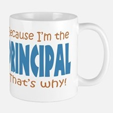 Because I'm the Principal Mug
