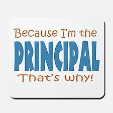 Because I'm the Principal Mousepad
