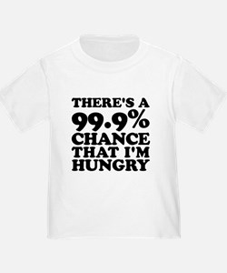 There's A 99.9% Chance That I'm Hungry T-Shirt