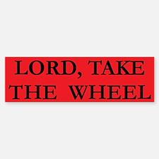 Lord Take The Wheel Bumper 1 Bumper Bumper Bumper Sticker