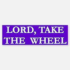 Lord Take The Wheel Bumper 2 Bumper Bumper Bumper Sticker