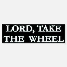 Lord Take The Wheel Bumper 3 Bumper Bumper Bumper Sticker