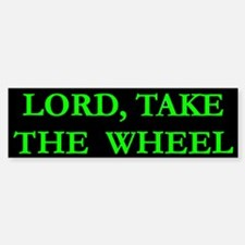 Lord Take The Wheel 4 Bumper Bumper Bumper Sticker