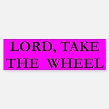 Lord Take The Wheel Bumper 5 Bumper Bumper Bumper Sticker