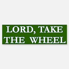 Lord Take The Wheel Bumper 6 Bumper Bumper Bumper Sticker