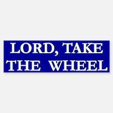 Lord Take The Wheel Bumper 7 Bumper Bumper Bumper Sticker