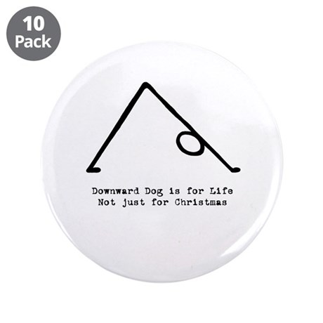 """Downward Dog is for Life not Christmas 3.5"""" Button"""