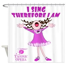 I Sing therefore I am Shower Curtain