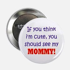 You Should See My Mommy Button