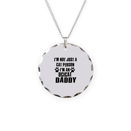 Ocicat Daddy Necklace Circle Charm