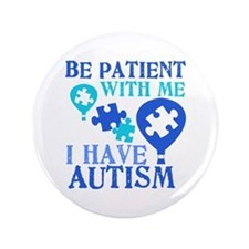 "Be Patient Autism 3.5"" Button"