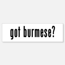 GOT BURMESE Bumper Bumper Sticker